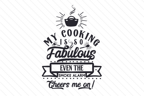 my cooking is so fabulous event he smoke alarm cheers me on svg cut