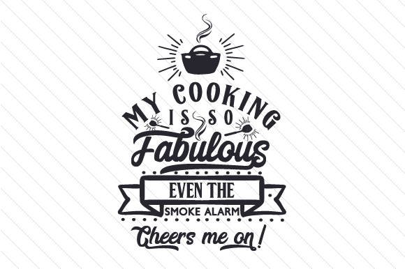 Download Free My Cooking Is So Fabulous Event He Smoke Alarm Cheers Me On Svg for Cricut Explore, Silhouette and other cutting machines.