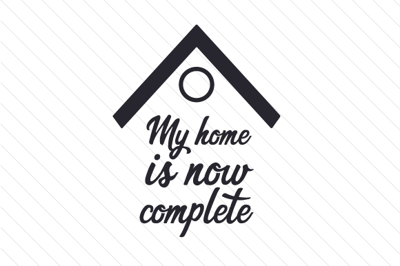 Download Free My Home Is Now Complete Svg Cut File By Creative Fabrica Crafts for Cricut Explore, Silhouette and other cutting machines.