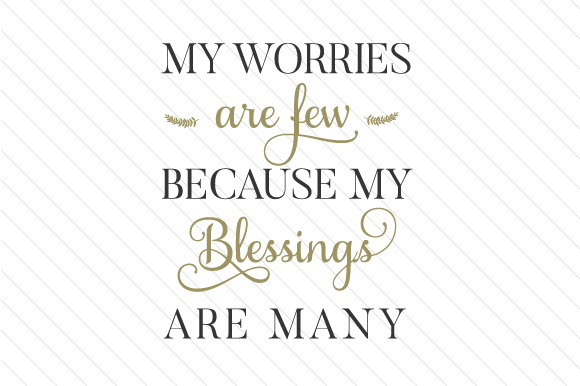 My Worries Are Few Because My Blessings Are Many Craft Design By Creative Fabrica Crafts