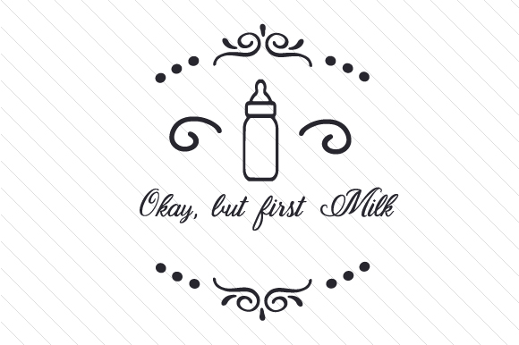 Okay, but First Milk Kids Craft Cut File By Creative Fabrica Crafts