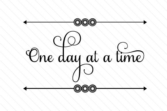 One Day at a Time Quotes Craft Cut File By Creative Fabrica Crafts