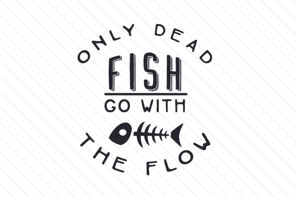 Download Free Only Dead Fish Go With The Flow Svg Cut File By Creative Fabrica for Cricut Explore, Silhouette and other cutting machines.
