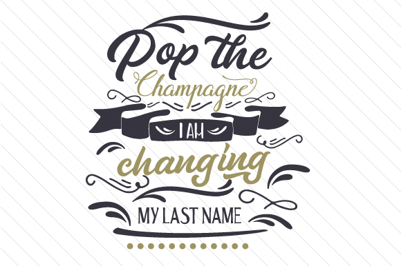 Pop the Champagne I Am Changing My Last Name Wedding Craft Cut File By Creative Fabrica Crafts
