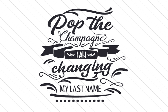 Download Free Pop The Champagne I Am Changing My Last Name Svg Cut File By for Cricut Explore, Silhouette and other cutting machines.