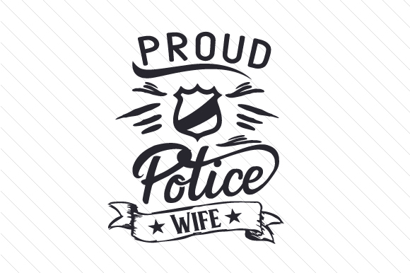 Proud Police Wife Fire & Police Craft Cut File By Creative Fabrica Crafts