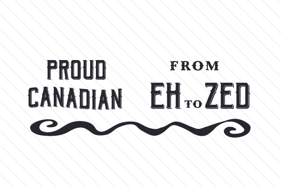Proud Canadian from Eh to Zed Canada Craft Cut File By Creative Fabrica Crafts