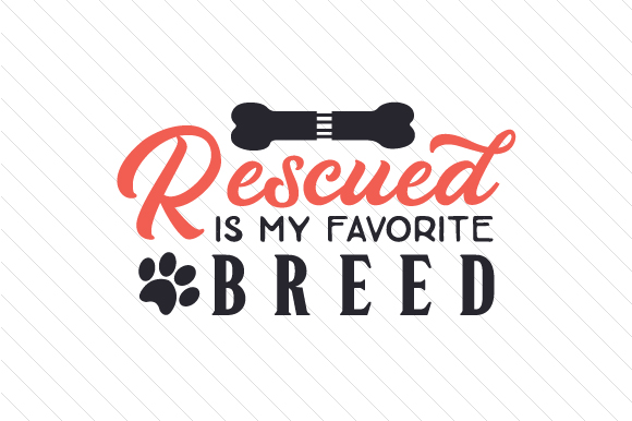 Rescued is My Favorite Breed Craft Design By Creative Fabrica Crafts