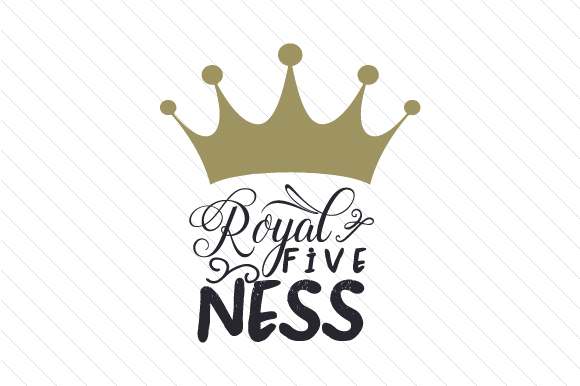 Royal Five Ness Birthday Craft Cut File By Creative Fabrica Crafts