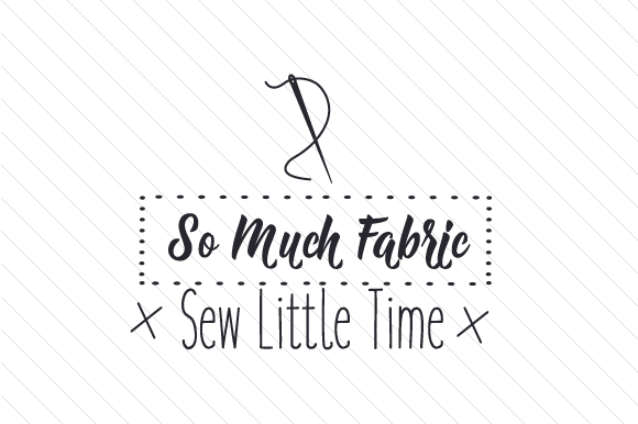 Download Free So Much Fabric Sew Little Time Svg Cut File By Creative Fabrica for Cricut Explore, Silhouette and other cutting machines.