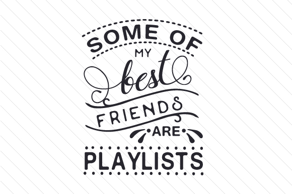 Some of My Best Friends Are Playlists Music Craft Cut File By Creative Fabrica Crafts