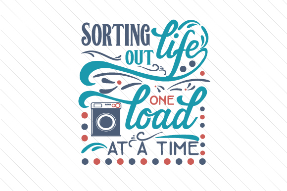 Sorting out Life One Load at a Time Laundry Room Craft Cut File By Creative Fabrica Crafts
