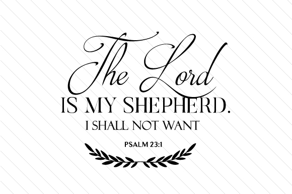 The Lord is My Shepherd. I Shall Not Want - Psalm 231 Religious Craft Cut File By Creative Fabrica Crafts