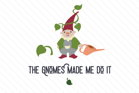 Download Free The Gnomes Made Me Do It Svg Cut File By Creative Fabrica Crafts for Cricut Explore, Silhouette and other cutting machines.