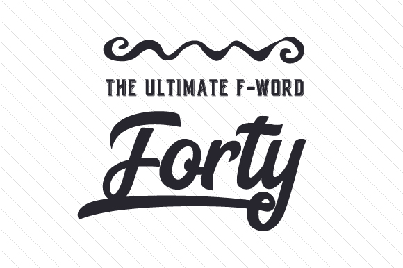 The Ultimate F Word Forty Birthday Craft Cut File By Creative Fabrica Crafts