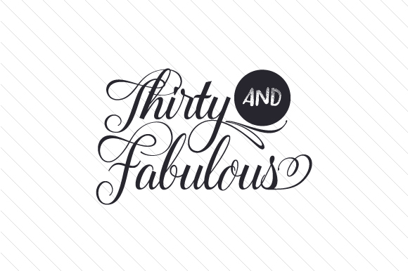 Download Free Thirty And Fabulous Svg Cut File By Creative Fabrica Crafts for Cricut Explore, Silhouette and other cutting machines.