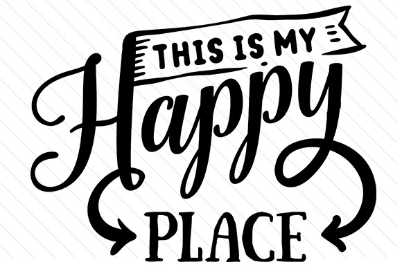 This is My Happy Place Quotes Craft Cut File By Creative Fabrica Crafts