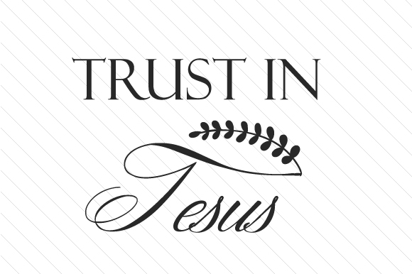 Download Free Trust In Jesus Svg Cut File By Creative Fabrica Crafts for Cricut Explore, Silhouette and other cutting machines.