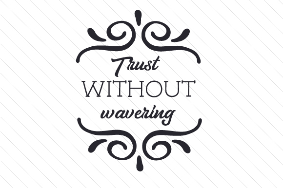 Trust Without Wavering Quotes Craft Cut File By Creative Fabrica Crafts