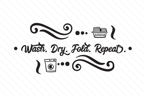 Wash Dry Fold Repeat Svg Cut File By Creative Fabrica Crafts