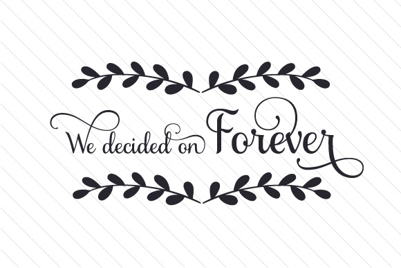 We Decided On Forever Svg Cut File By Creative Fabrica