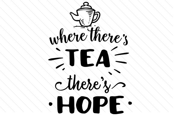 Where There's TEA There's Hope Tea Craft Cut File By Creative Fabrica Crafts