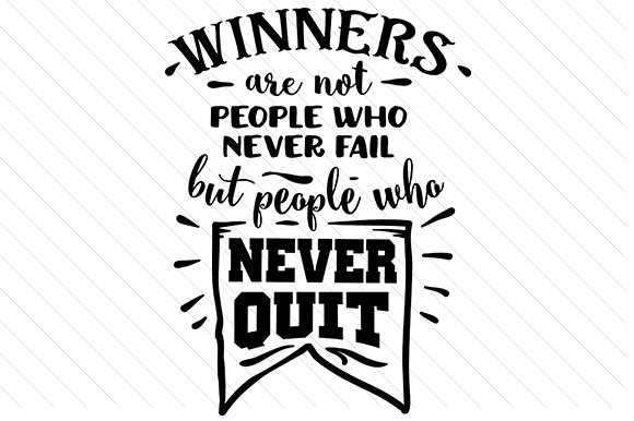 Winners Are Not People Who Never Fail but People Who Never Quit Motivational Craft Cut File By Creative Fabrica Crafts