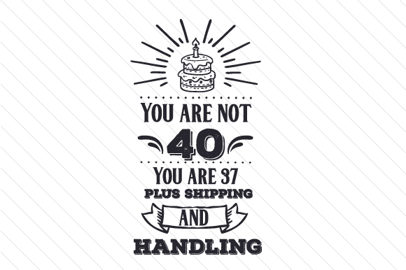 You Are Not 40 You Are 37 Plus Shipping and Handling Birthday Craft Cut File By Creative Fabrica Crafts