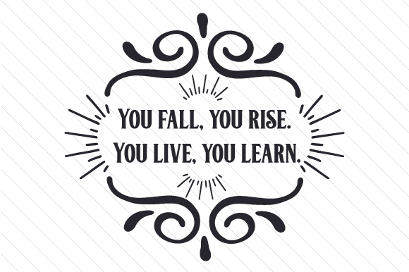 Download Free You Fall You Rise You Live You Learn Svg Cut File By Creative for Cricut Explore, Silhouette and other cutting machines.