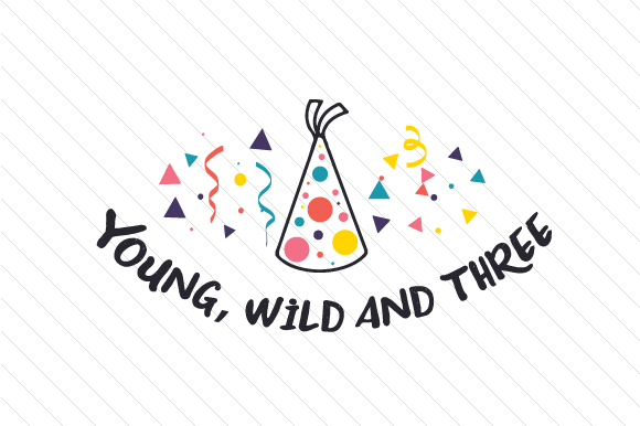 Young Wild And Three Svg Cut File By Creative Fabrica Crafts Creative Fabrica