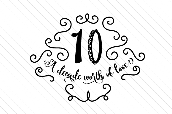 Download Free A Decade Worth Of Love Svg Cut File By Creative Fabrica Crafts for Cricut Explore, Silhouette and other cutting machines.
