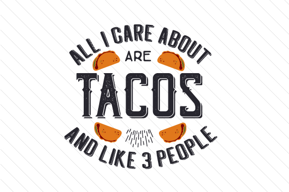 All I Care About Are Tacos and Like 3 People Food & Drinks Craft Cut File By Creative Fabrica Crafts