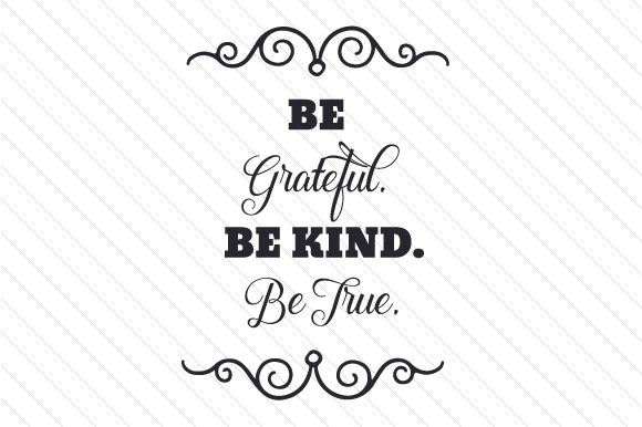 Be Grateful. Be Kind. Be True Family Craft Cut File By Creative Fabrica Crafts