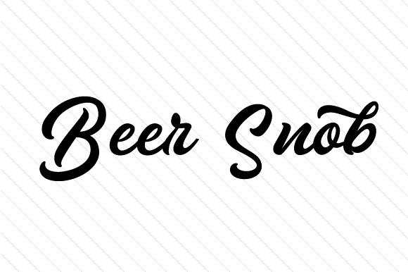 Beer Snob Food & Drinks Craft Cut File By Creative Fabrica Crafts