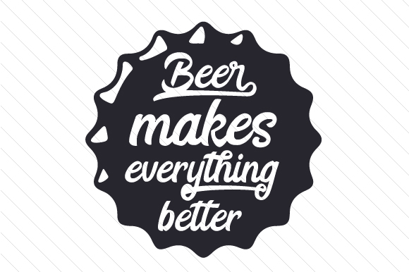 Beer Makes Everything Better Svg Cut File By Creative
