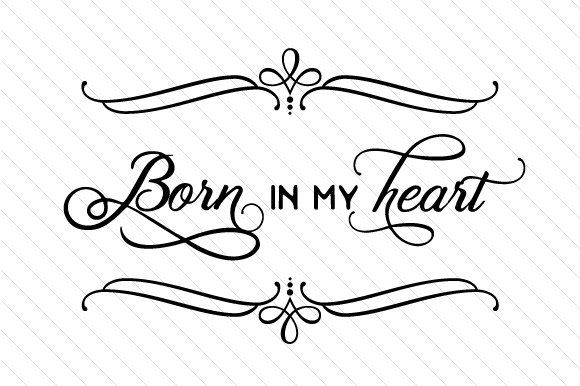 Born in My Heart Adoption Craft Cut File By Creative Fabrica Crafts - Image 1