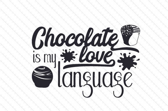 Chocolate Is My Love Language Svg Cut File By Creative Fabrica