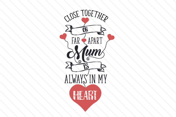 Download Free Close Together Or Far Apart Mum Is Always In My Heart Svg Cut for Cricut Explore, Silhouette and other cutting machines.