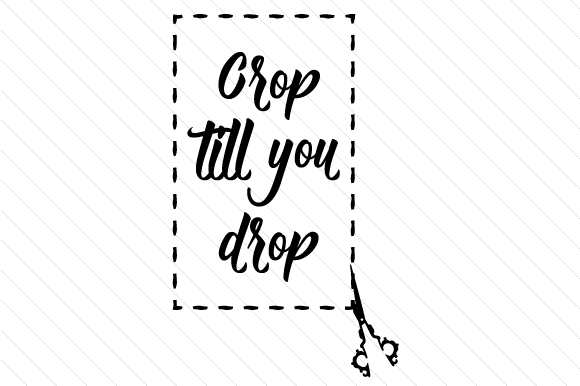 Crop Till You Drop