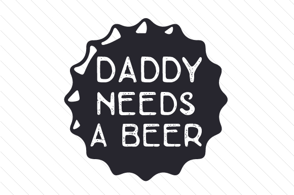 Download Free Daddy Needs A Beer Svg Cut File By Creative Fabrica Crafts for Cricut Explore, Silhouette and other cutting machines.