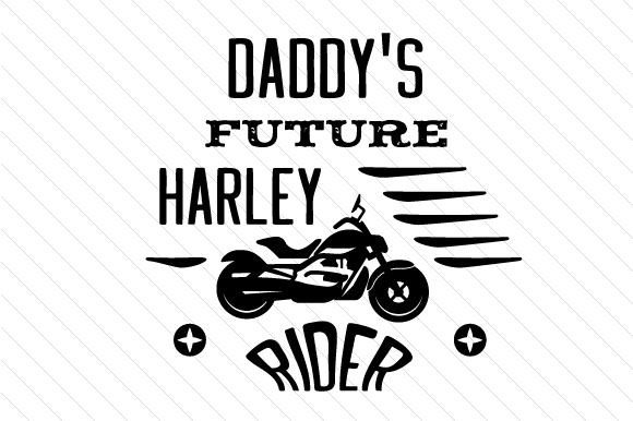 Download Free Daddy S Future Harley Rider Svg Cut File By Creative Fabrica for Cricut Explore, Silhouette and other cutting machines.