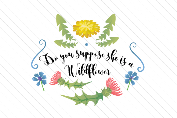 Download Free Do You Suppose She Is A Wildflower Svg Cut File By Creative for Cricut Explore, Silhouette and other cutting machines.