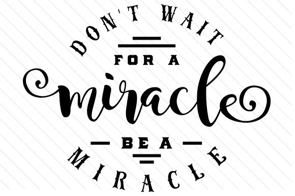 Don't Wait for a Miracle, Be a Miracle Craft Design By Creative Fabrica Crafts Image 1