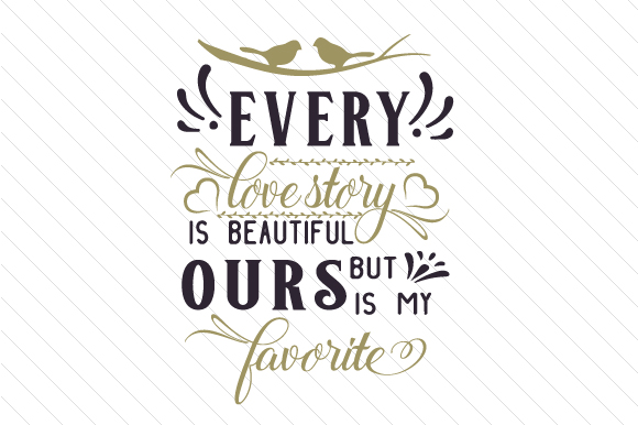 Every Love Story is Beautiful but Ours is My Favorite Love Craft Cut File By Creative Fabrica Crafts