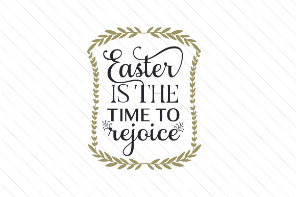 Download Free Easter Is The Time To Rejoice Svg Cut File By Creative Fabrica for Cricut Explore, Silhouette and other cutting machines.