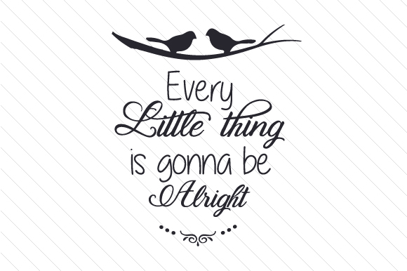 Download Free Every Little Thing Is Gonna Be Alright Svg Cut File By Creative for Cricut Explore, Silhouette and other cutting machines.