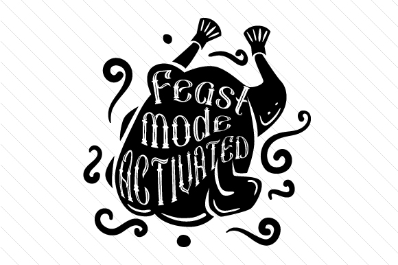 Feast Mode Activated Svg Cut File By Creative Fabrica Crafts Creative Fabrica