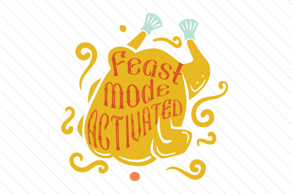 Feast Mode Activated Thanksgiving Craft Cut File By Creative Fabrica Crafts