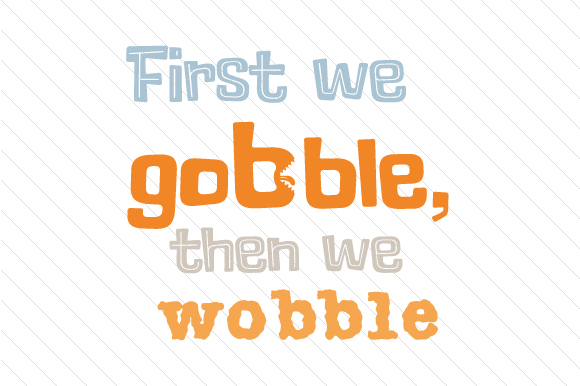 First We Gobble then We Wobble Thanksgiving Craft Cut File By Creative Fabrica Crafts