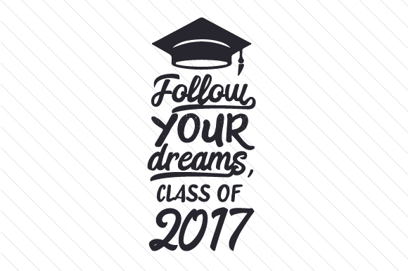 Follow Your Dreams Class Of 20xx Svg Cut File By Creative